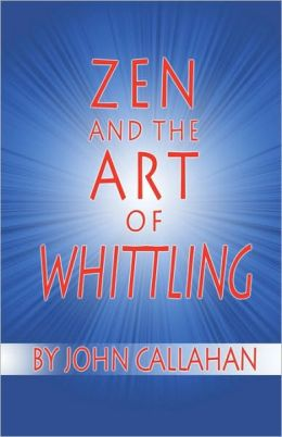 Zen And The Art Of Whittling