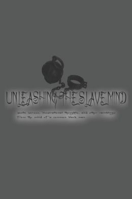 Unleashing The Slave Mind