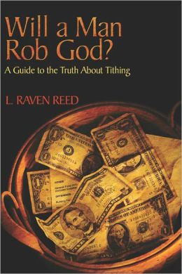 Will A Man Rob God? A Guide To The Truth About Tithing