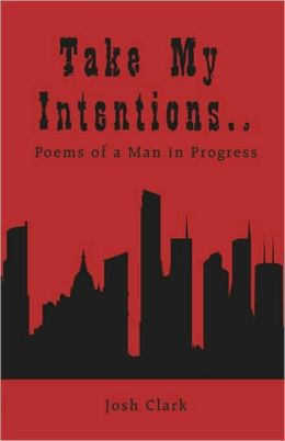 Take My Intentions.Poems Of A Man In Progress
