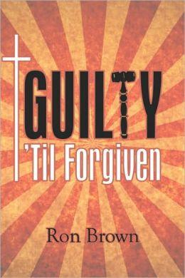 Guilty 'Til Forgiven