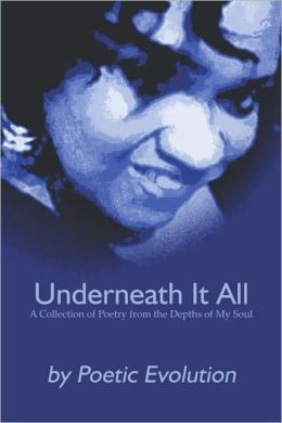 Underneath It All: A Collection of Poetry from the Depths of My Soul
