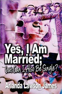 Yes, I Am Married; But Can I Also Be Single?