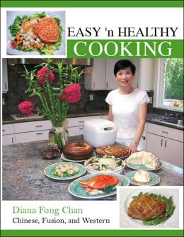 Easy 'n Healthy Cooking: Chinese, Fusion, & Western Cuisine