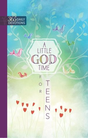 A Little God Time for Teens: One-Year Devotional