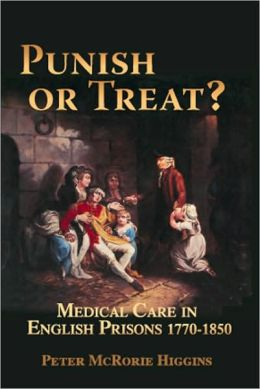 Punish or Treat?: Medical Care in English Prisons 1770-1850