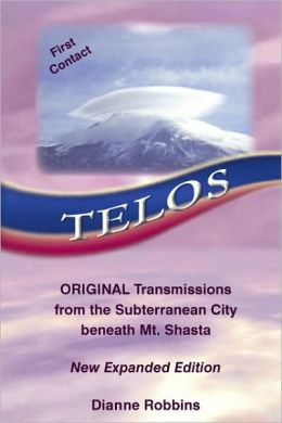 Telos: Original Transmissions from the Subterranean City beneath Mt. Shasta New Expanded Edition