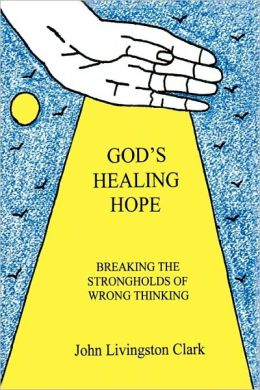 God's Healing Hope: Breaking the Strongholds of Wrong Thinking