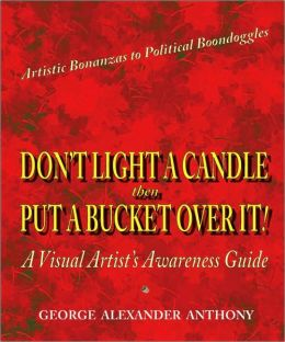 Don't Light a Candle Then Put a Bucket Over It!