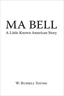 Ma Bell - A Little Known American Story