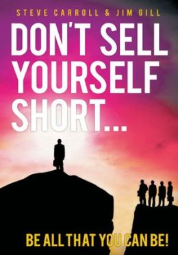 Don't Sell Yourself Short!: be all That you can be!
