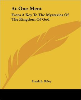 At One Ment: From A Key To The Mysteries Of The Kingdom Of God