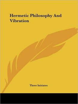 Hermetic Philosophy and Vibration