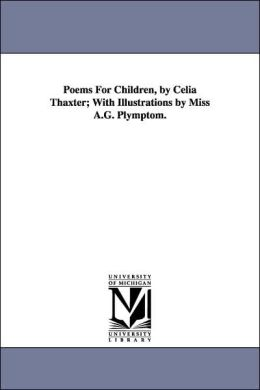 Poems for Children, by Celia Thaxter; with Illustrations by Miss a G Plymptom