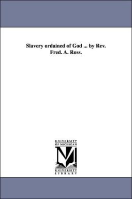 Slavery Ordained of God by Rev Fred a Ross