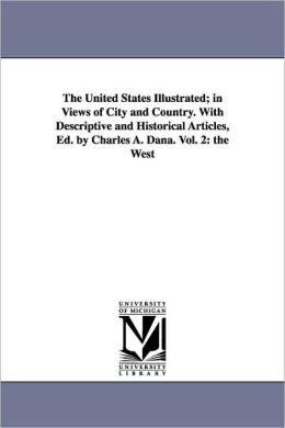 The United States Illustrated; In Views of City and Country. with Descriptive and Historical Articles, Ed. by Charles A. Dana. Vol. 2: The West