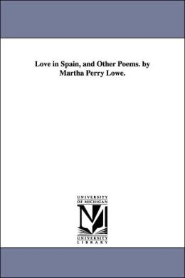 Love in Spain, and Other Poems by Martha Perry Lowe