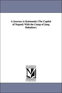A Journey to Katmandu with the Camp of Jung Bahadoor;