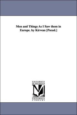 Men and Things As I Saw Them in Europe by Kirwan [Pseud ]
