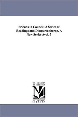 Friends in Council: A Series of Readings and Discourse theron. A New Series +vol. 2
