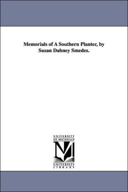 Memorials of a Southern Planter, by Susan Dabney Smedes