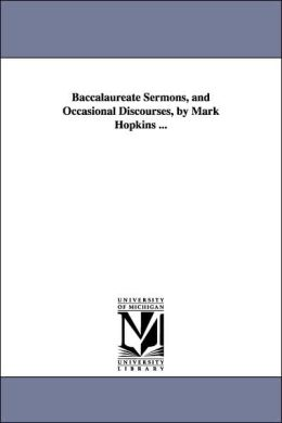Baccalaureate Sermons, and Occasional Discourses, by Mark Hopkins