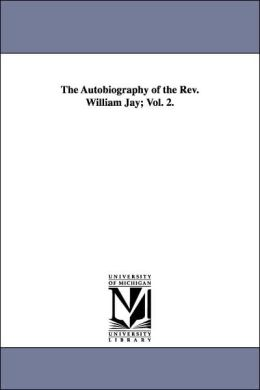 The Autobiography of the Rev William Jay;