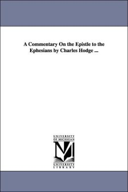 A Commentary on the Epistle to the Ephesians by Charles Hodge