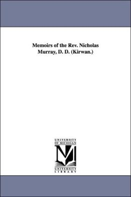 Memoirs of the Rev Nicholas Murray, D D