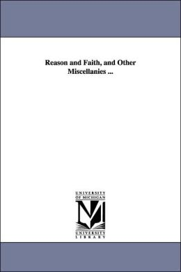 Reason and Faith, and Other Miscellanies