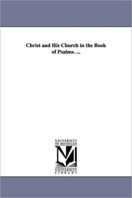 Christ and His Church in the Book of Psalms... .