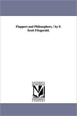 Flappers And Philosophers, / By F. Scott Fitzgerald.