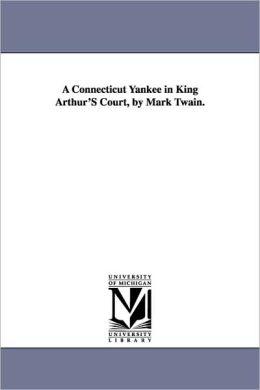 A Connecticut Yankee In King Arthur's Court, By Mark Twain.
