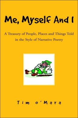 Me, Myself and I: A Treasury of People, Places and Things Told in the Style of Narrative Poetry