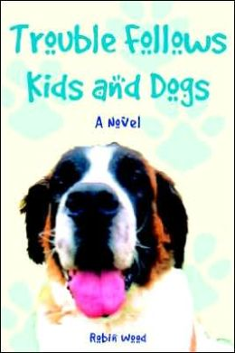 Trouble Follows Kids and Dogs: A Novel