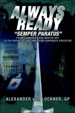 Always Ready: Communist kgb master spy to CIA operative and american corporate Executive