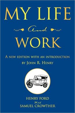 My Life and Work: A new edition with an introduction by John R. Henry