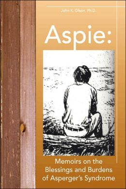 Aspie: Memoirs on the Blessings and Burdens of Asperger's Syndrome