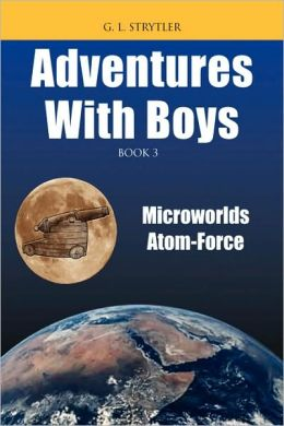 Adventures with Boys BOOK 3: Microworlds Atom-Force