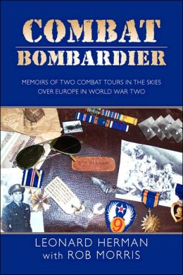 Combat Bombardier: Memoirs of two combat tours in the skies over europe in world war Two