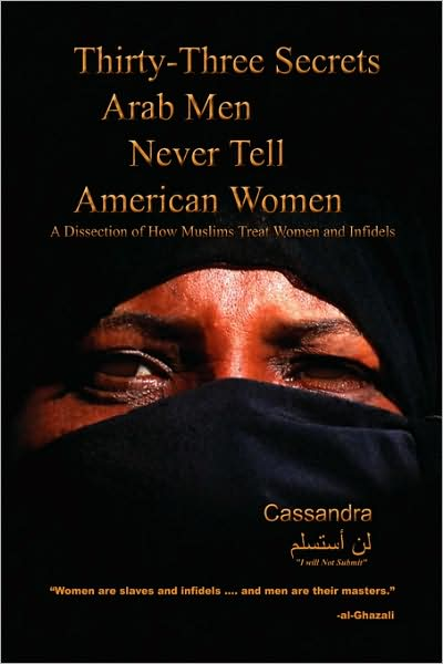 Thirty-Three Secrets Arab Men Never Tell American Women: A Dissection of How Muslims Treat Women and Infidels