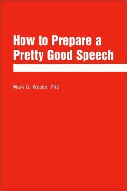 How to Prepare a Pretty Good Speech