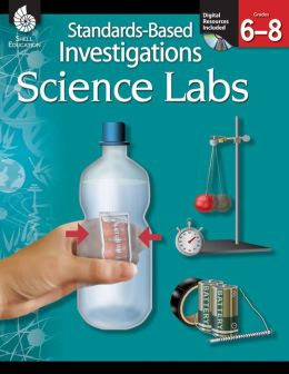 Standards-Based Investigations: Science Labs: Grades 6-8