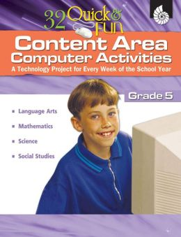 32 Quick and Fun Content Area Computer Activities: A Technology Project for Every Week of the School Year, Grade 5