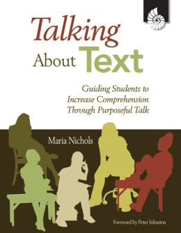 Talking About Text: Guiding Students to Increase Comprehension Through Purposeful Talk