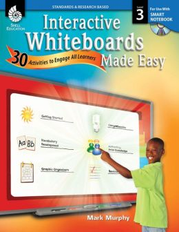 Interactive Whiteboards Made Easy: 30 Activities to Engage All Learners: Level 3 (SMART Notebook Software)