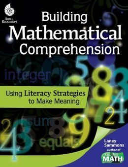 Building Mathematical Comprehension: Using Literacy Strategies to Making Meaning