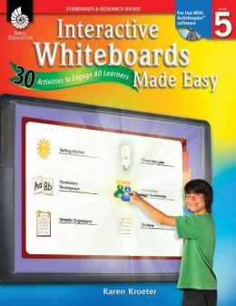 Interactive Whiteboards Made Easy: 30 Activities to Engage All Learners: Level 5 (ActivInspire Software)