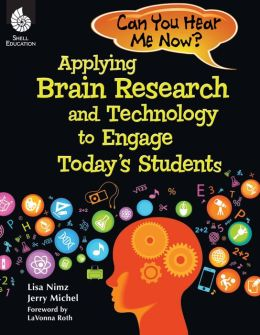 Can You Hear Me Now? Applying Brain Research and Technology to Engage Today's Students