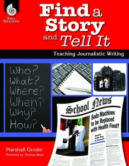 Find a Story and Tell It: Teaching Journalistic Writing